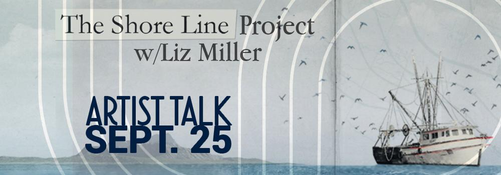 The Shore Line Project with Liz Miller - Artist Talk Sept. 25