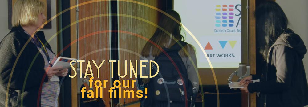 Stay tuned for our fall films
