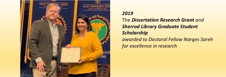 2019  The Dissertation Research Grant and  Sherrod Library Graduate Student Scholarship awarded to Doctoral Fellow Narges Sareh  for excellence in research