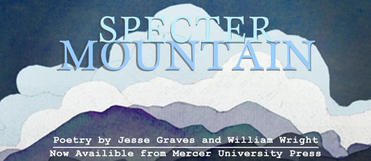 Specter Mountain - Poetry by Jesse Graves and William Wright. Now available from Mercer University Press.