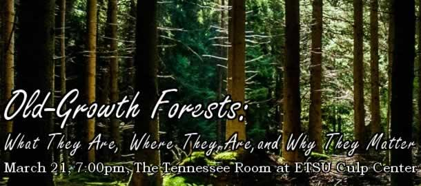Old-Growth Forests: What They Are, Where They Are, and Why They Matter: March 21 at 7:00pm in the Tennessee Room at ETSU Culp Center