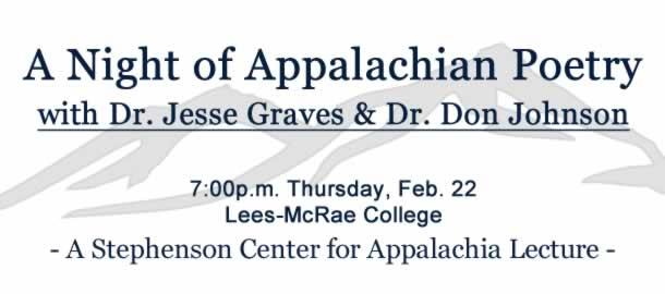 A Night of Appalachian Poetry with Dr. Jesse Graves & Dr. Don Johnson. 7:00pm Thursday February 22 at Lees McRae College