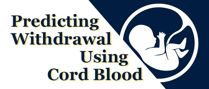 Predicting Withdrawal Using Cord Blood
