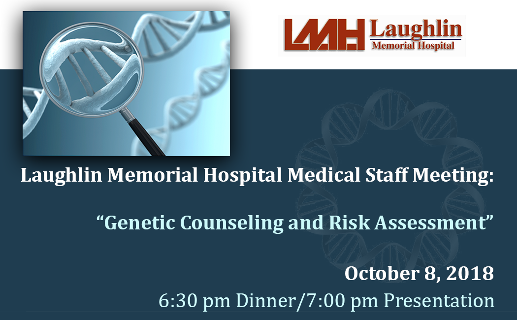 "Laughlin Memorial Hospital Medical Staff Meeting: ""Genetic Counseling and Risk Assessment"""